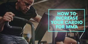 How to Increase Your Cardio for MMA