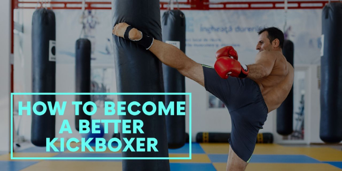 How to Become a Better Kickboxer