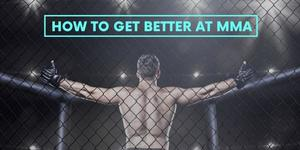 How to Get Better at MMA