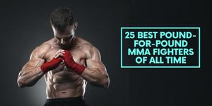 25 Best Pound-For-Pound MMA Fighters of All Time