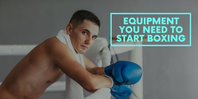 Equipment You Need to Start Boxing
