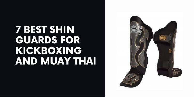 7 Best Shin Guards for Kickboxing and Muay Thai