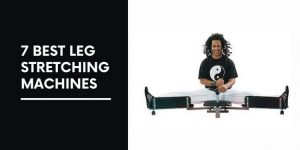 7 Best Leg Stretching Machines
