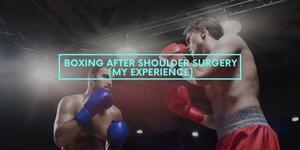 Boxing After Shoulder Surgery (My Experience)