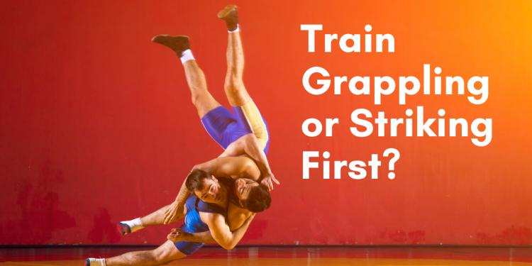 Should I Train Grappling or Striking First?