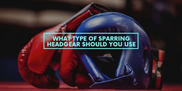 What Type of Sparring Headgear Should You Use