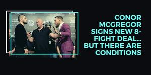 Conor McGregor Signs New 8-Fight Deal…But There Are Conditions
