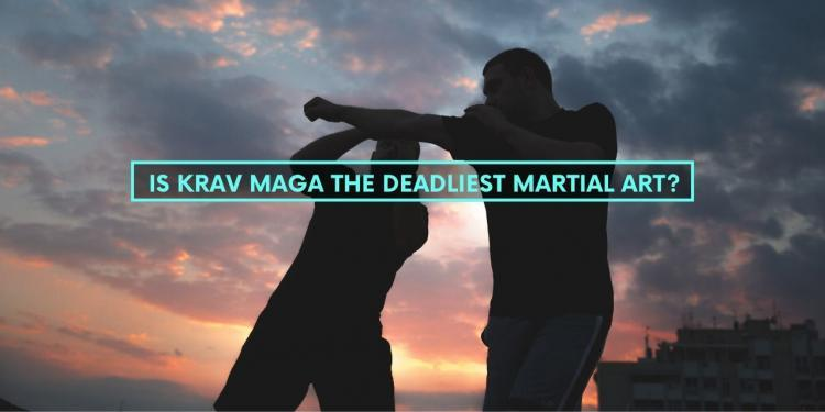 Is Krav Maga The Deadliest Martial Art?