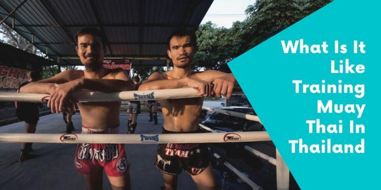 What Is It Like Training Muay Thai In Thailand