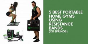 5 Best Portable Home Gyms Using Resistance Bands (Or Springs)