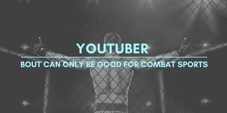 YouTuber Bout Can Only be Good for Combat Sports