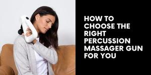 How To Choose The Right Percussion Massager Gun For You