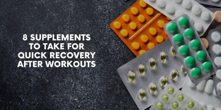 8 Supplements to Take for Quick Recovery After Workouts