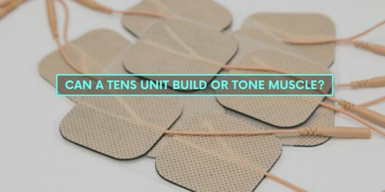 Can a TENS Unit Build or Tone Muscle?