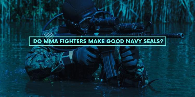 Do MMA Fighters Make Good Navy SEALs?