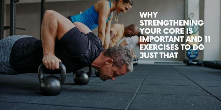 Why Strengthening Your Core Is Important and 11 Exercises To Do Just That