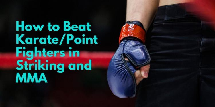 How to Beat Karate/Point Fighters in Striking and MMA