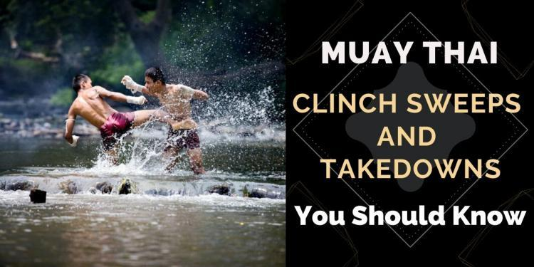 Muay Thai Clinch Sweeps And Takedowns You Should Know