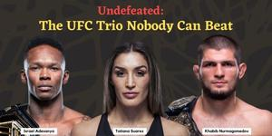 Undefeated: The UFC Trio Nobody Can Beat