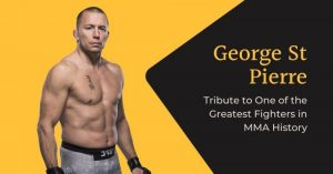 George St Pierre – Tribute to One of the Greatest Fighters in MMA History