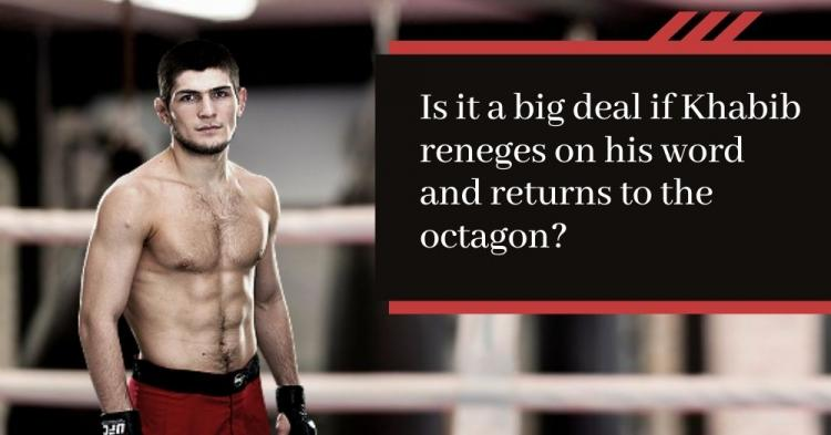 Is it a big deal if Khabib reneges on his word and returns to the octagon?