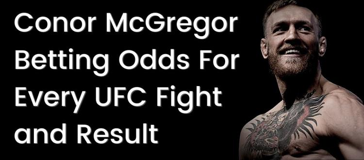 Conor McGregor Betting Odds For Every UFC Fight and Result