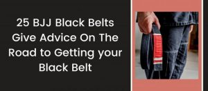 25 BJJ Black Belts Give Advice On The Road To Getting Your Black Belt